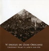 Kleczek, Krzysztof, 2008, W drodze do Ziemi Obiecanej : Cieszyńscy Polacy w latach 1848-1918