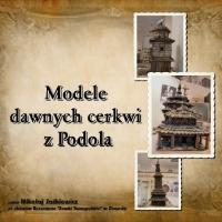 Modele dawnych cerkwi z Podola.
