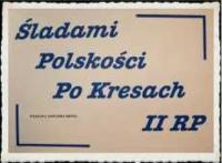 Śladami polskości po Kresach II RP.