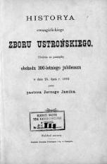 Historya ewangielickiego zboru ustrońskiego : ułożona na pamiątkę obchodu 100-letniego jubileuszu w dniu 25 lipca r. 1883