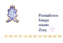 700 - lecie Miasta Żory 1272 - 1972 [Pamiątkowa Księga Miasta Żory]
