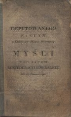 Deputowanego na seym z Gminy 5tey miasta Warszawy Myśli nad Aktem Konfederacyi Jeneralney dnia 28. czerwca 1812