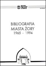 Bibliografia miasta Żory : 1965 - 1994