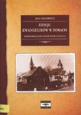 Dzieje Ewangelików w Żorach : od reformacji do czasów współczesnych