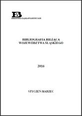 Bibliografia Bieżąca Województwa Śląskiego, 2016, styczeń–marzec