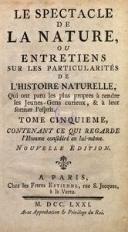 Le Spectacle de la Nature ou Entretiens sur les Particularités de l'Histoire Naturelle [...]. T. 5, contenant ce qui regarde l'Homme considéré en lui-même