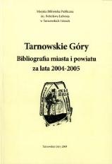 Tarnowskie Góry. Bibliografia miasta i powiatu za lata 2004-2005