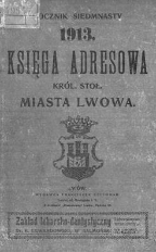 Księga adresowa Król. Stoł. Miasta Lwowa. Rocznik 17. 1913 = Adress u. Geschäfts-Handbuch von Lemberg. 17. Jg. 1913