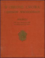 W obronie Lwowa i Wschodnich Kresów : polegli od 1-go listopada 1918 do 30-go czerwca 1919 r.