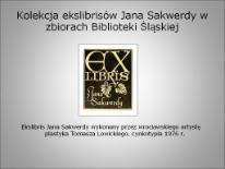 Kolekcja ekslibrisów Jana Sakwerdy w zbiorach Biblioteki Śląskiej