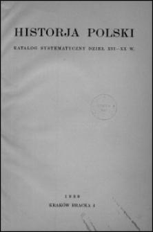 Historja Polski : katalog systematyczny dzieł XVI-XX w.