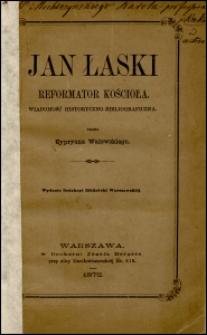 Jan Łaski, reformator kościoła : wiadomość historyczno-bibliograficzna