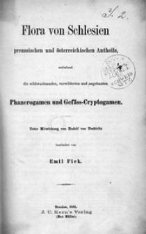 Flora von Schlesien preussischen und österreichischen Anteils, enthaltend die wildwachsenden, verwilderten und angebauten Phanerogamen und Gefäss-Cryptogamen