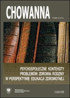 Chowanna. T. 2 (31): Psychospołeczne konteksty problemów zdrowia rodziny w perspektywie edukacji zdrowotnej