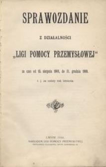 """Sprawozdanie z działalności """"Ligi Pomocy Przemysłowej"""" za czas od 15. sierpnia 1908-do 31. grudnia 1090. t.j. za szósty rok istnienia"""