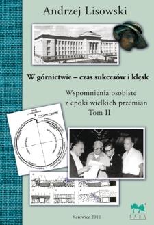 W górnictwie - czas sukcesów i klęsk. Wspomnienia osobiste z epoki wielkich przemian. Tom II