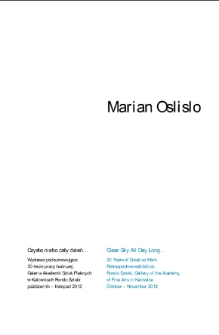 Marian Oslislo, Czyste niebo cały dzień...: wystawa podsumowująca 30-lecie pracy twórczej, Galeria Akademii Sztuk Pięknych w Katowicach Rondo Sztuki październik-listopad 2012