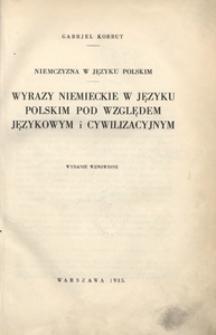 Niemczyzna w języku polskim. Wyrazy niemieckie w języku polskim pod względem językowym i cywilizacyjnym. - Wyd. wznowione