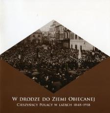 W drodze do Ziemi Obiecanej : Cieszyńscy Polacy w latach 1848-1918