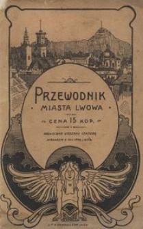 Przewodnik miasta Lwowa, zawierający wykaz ulic, placów i ważniejszych budynków, oraz przedsiębiorstw przemysłowych