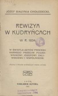 Rewizya w Kudryńcach w r. 1834 w świetle aktów procesu karnego przeciw pułkownikowi Józefowi Zaliwskiemu i wspólnikom
