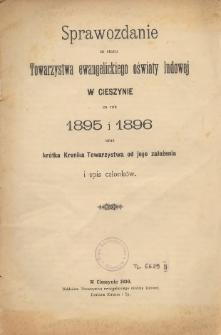 Sprawozdanie ze Stanu Towarzystwa Ewangelickiego Oświaty Ludowej w Cieszynie za Rok 1895 i 1896 oraz Krótka Historia Towarzystwa od Jego Założenia oraz Spis Członków