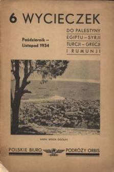 6 wycieczek. Do Palestyny, Egiptu, Syrji, Turcji, Grecji i Rumunji, październik - listopad 1934