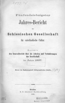 Jahres-Bericht der Schlesischen Gesellschaft für vaterlandische Cultur. Enthält den Generalbericht über die Arbeiten und Veränderungen der Gesselschaft im Jahre 1897