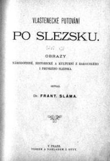 Vlastenecké putování po Slezsku : obrazy národopisné, historické a kulturní z rakouského i pruského Slezska