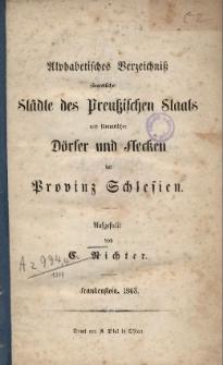 Alphabetisches Verzeichniss sämmtlicher Städte des Preussischen Staats und sämmtlicher Dörfer und Flecken der Provinz Schlesien