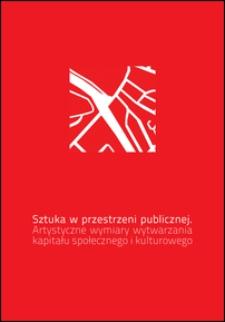 Sztuka w przestrzeni publicznej : artystyczne wymiary wytwarzania kapitału społecznego i kulturowego