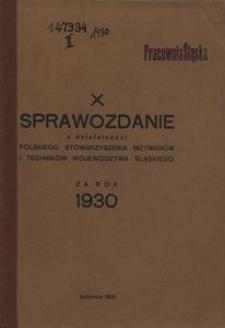 X Sprawozdanie z Działalności Polskiego Stowarzyszenia Inżynierów i Techników Województwa Śląskiego za rok 1930