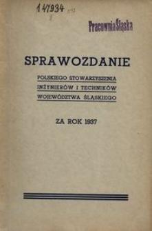 Sprawozdanie Polskiego Stowarzyszenia Inżynierów i Techników Województwa Śląskiego za rok 1937