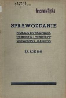 Sprawozdanie Polskiego Stowarzyszenia Inżynierów i Techników Województwa Śląskiego za rok 1938