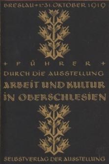 Führer durch die Ausstellung Arbeit und Kultur in Oberschlesien. Breslau 1. bis 31. Oktober. - 2., verbesserte Aufl.