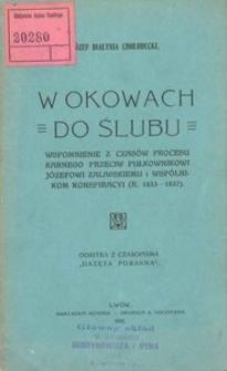 W okowach do ślubu. Wspomnienie z czasów procesu karnego przeciw pułkownikowi Józefowi Zaliwskiemu i wspólnikom konspiracyi. (R. 1833-1837)