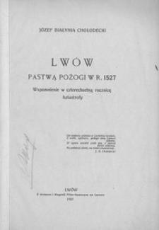 Lwów pastwą pożogi w r. 1527. Wspomnienie w czterechsetną rocznicę katastrofy