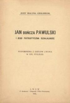 Jan Bończa Pawulski i jego patrjotyczna działalność. Wspomnienia z dziejów Lwowa w XIX stuleciu