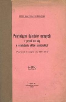 Patrjotyzm dziadów naszych z przed stu laty w oświetleniu aktów austriackich. (Przyczynek do dziejów z lat 1809-1814)