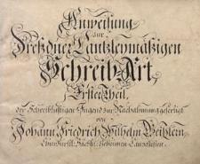 Anweisung zur Dreßdner Cantzleymäßigen Schreib-Art, Erster Theil, der Schreiblustigen Jugend zur Nachahmung gefertigt