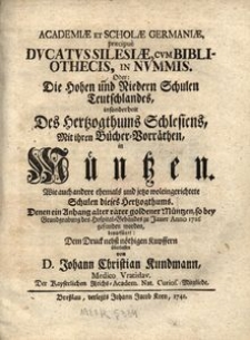 Academiae et scholae Germaniae, praecipue Dvcatvs Silesiae, cvm bibliothecis, in nvmmis. Oder Die Hohen und Nieder Schulen Teutschlandes [...]in Müntzen [...]