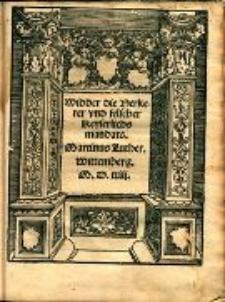 Widder die Verkerer vnd felscher keyserlichs Mandats / Martinus Luther