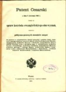Patent cesarski z dnia 8. kwietnia 1861 r. tyczący się spraw kościoła ewangielickiego obu wyznań, mianowicie polityczno-prawnych stosunków onegoľ do państwa w arcyksięstwie Austryi powyżej i poniżej Anizy, księstwie Solnogrodzkiem, księstwie Styryi, księstwach Karyntyi i Krainy, uksiążęconem hrabstwie Gorycyi i Gradyski, margrabstwie Istryi i mieście Tryeście wraz z okręgiem jego, w uksiążęconem hrabstwie Tyrolu i Voralberga, królestwie Czeskiem, margrabstwie Morawii, księstwie Górnego i Dolnego Ślązka, królestwach Galicyi i Lodomeryi wraz z księstwami Oświęcimskiem i Zatorskiem, wielkiem księstwie Krakowskiem i księstwie Bukowińskiem