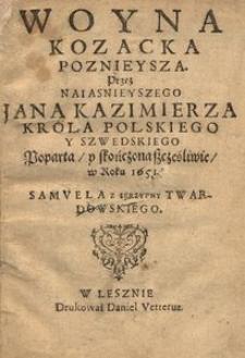 Woyna Kozacka poznieysza przez [...] Jana Kazimierza Krola Polskiego y Szwedskiego poparta y skończona szczęśliwie w roku 1651 [...]