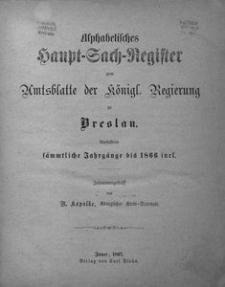 Alphabetisches Haupt-Sach-Register zum Amtsblatte der Königl. Regierung zu Breslau. Umfassend fämmtliche Jahrgänge bis 1866 incl.
