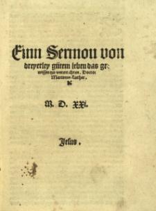 Einn Sermon von dreyerley gütem Leben das gewissen tzu vnterrichten / ... Martinus Luther