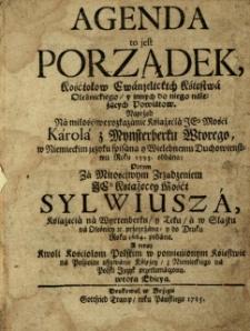 Agenda : to jest porządek kościołow ewanjelickich księstwa oleśnickiego y innych do niego należących powiatow / naprzod na... rozkazanie książęcia... Karola z Mynsterberku Wtorego w niemieckim języku spisana y wielebnemu duchowienstwu roku 1593. oddana ; potym za... zrządzeniem... Sylwiusza książęcia na Wyrtenberku y Teku, a w Sląsku na Oleśnicy etc. przeyrzana y do druku roku 1664. podana ; a teraz kwoli kościołom polskim w pomienionym księstwie na pospolite używanie księżey z niemieckiego na polski język przetlumaczona [przez G.B.A.O., krypt., właśc. Georgius Bock] .-Wtora edicya