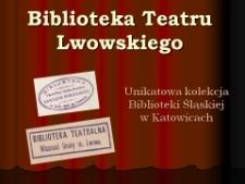 Biblioteka Teatru Lwowskiego - unikatowa kolekcja Biblioteki Śląskiej