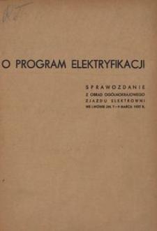 O program elektryfikacji. Sprawozdanie z obrad ogólnokrajowego zjazdu elektrowni we Lwowie dn. 7-9 marca 1937 r.