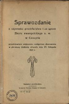Sprawozdanie z Czynności Prezbyterstwa i ze Spraw Zboru Cieszyńskiego a. w. w Cieszynie, 1921